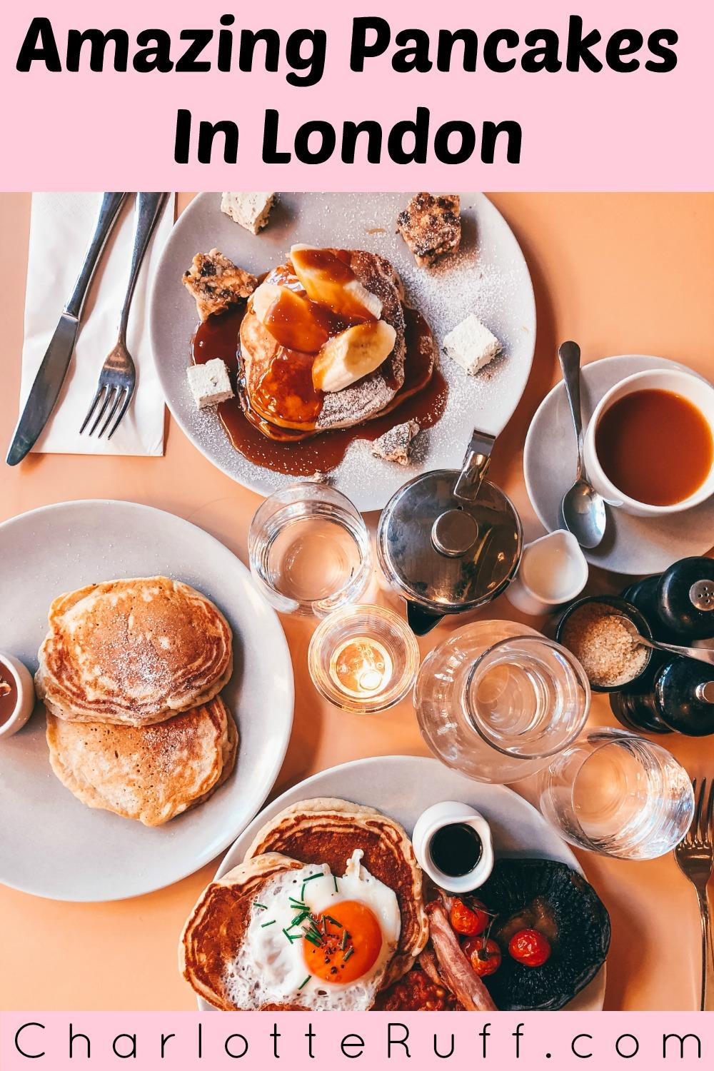 Amazing Pancakes in London - CharlotteRuff.com Pinterest post